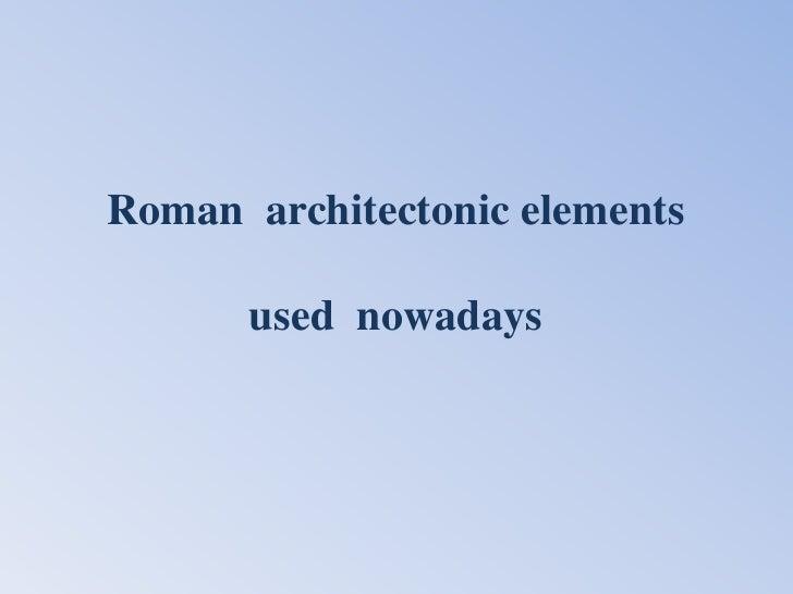 Roman architectonic elements      used nowadays