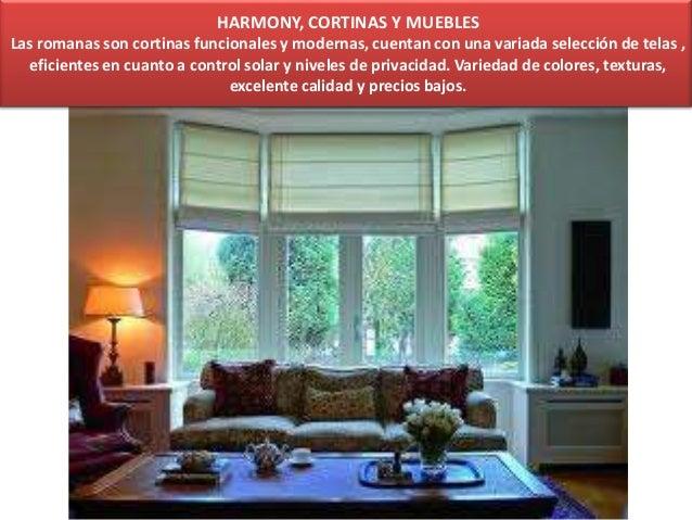 HARMONY, CORTINAS Y MUEBLESLas romanas son cortinas funcionales y modernas, cuentan con una variada selección de telas ,ef...