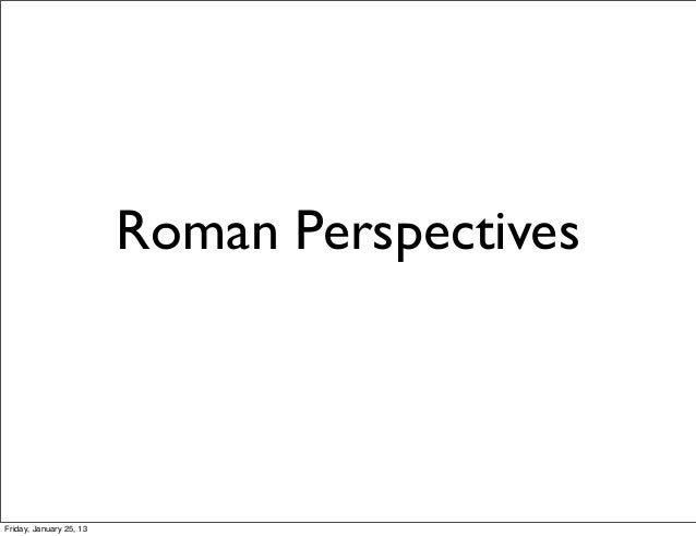 Roman PerspectivesFriday, January 25, 13