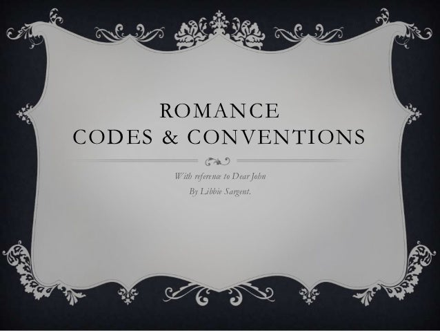 ROMANCECODES & CONVENTIONS      With reference to Dear John          By Libbie Sargent.