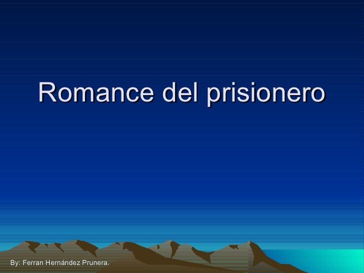Romance del prisionero By: Ferran Hernández Prunera.