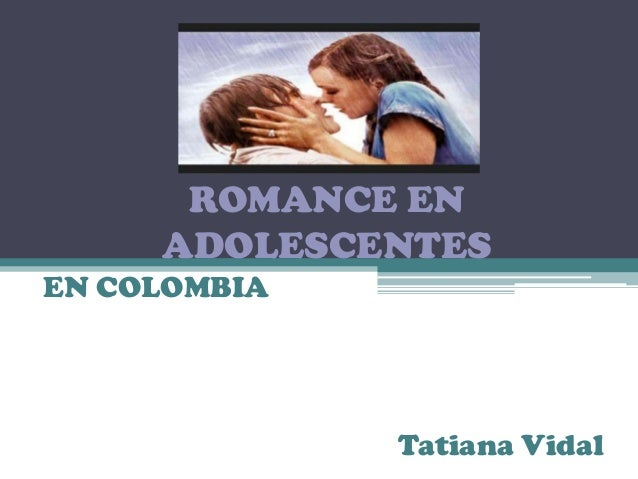 ROMANCE EN ADOLESCENTES EN COLOMBIA  Tatiana Vidal