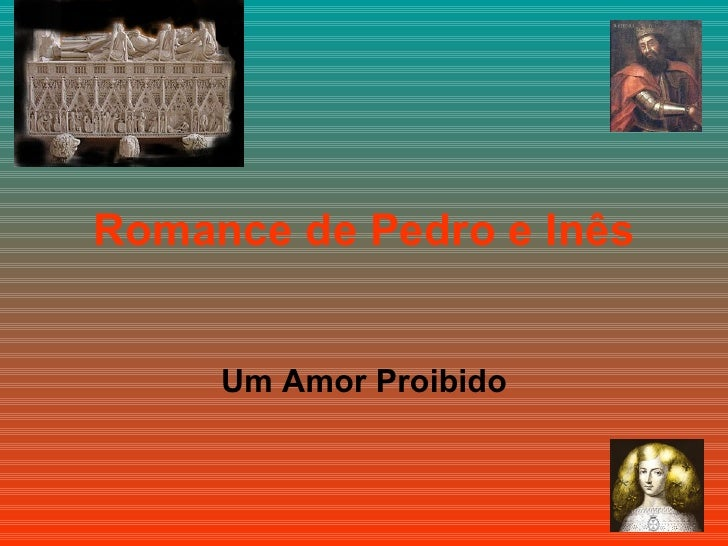 Romance de Pedro e Inês Um Amor Proibido