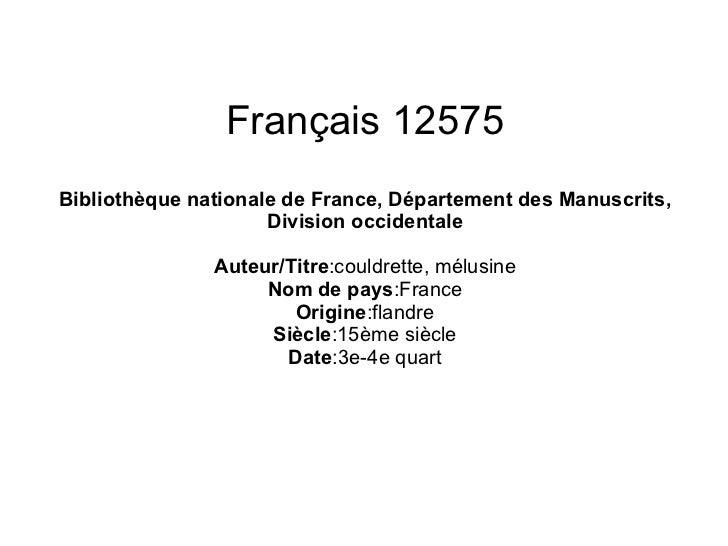 Français 12575 Bibliothèque nationale de France, Département des Manuscrits, Division occidentale Auteur/Titre :couldrette...