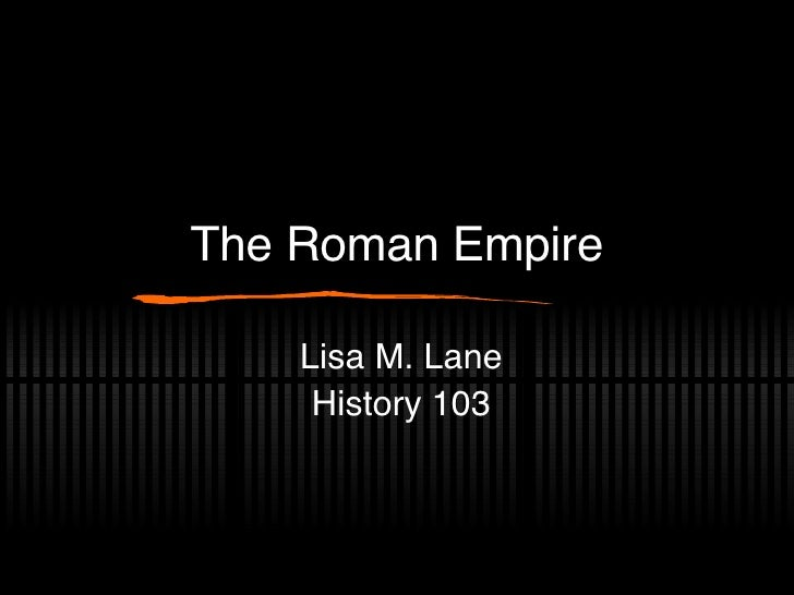 The Roman Empire Lisa M. Lane History 103