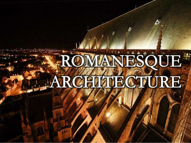 + R o m a n e s q u e A r c h i t e c t u r e GEOGRAPHICAL INFUENCE Romanesque Architecture is the combination of Roman an...