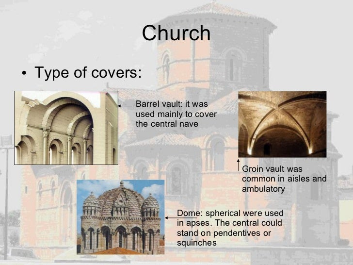 Church <ul><li>Type of covers: </li></ul>Barrel vault: it was used mainly to cover the central nave Groin vault was common...