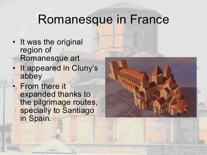 Romanesque in France <ul><li>It was the original region of Romanesque art </li></ul><ul><li>It appeared in Cluny's abbey <...