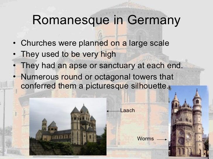 Romanesque in Germany <ul><li>Churches were planned on a large scale </li></ul><ul><li>They used to be very high </li></ul...