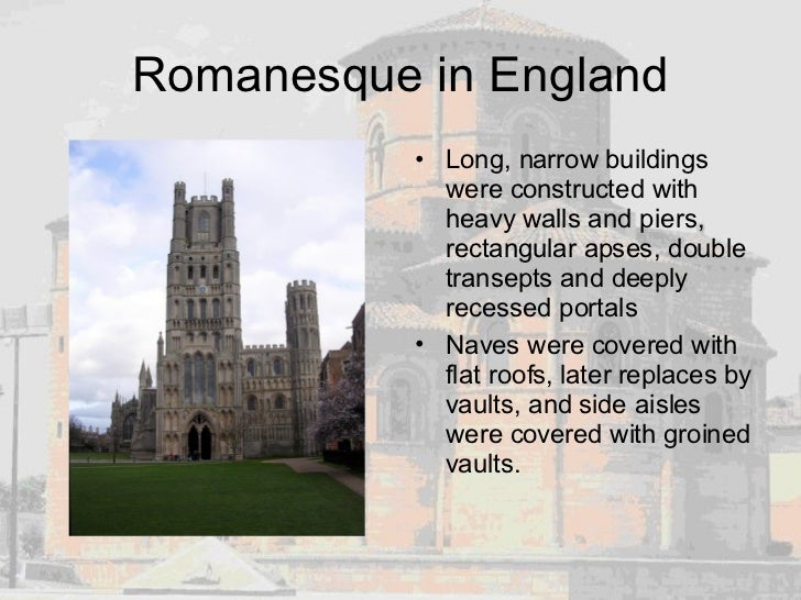 Romanesque in England <ul><li>Long, narrow buildings were constructed with heavy walls and piers, rectangular apses, doubl...