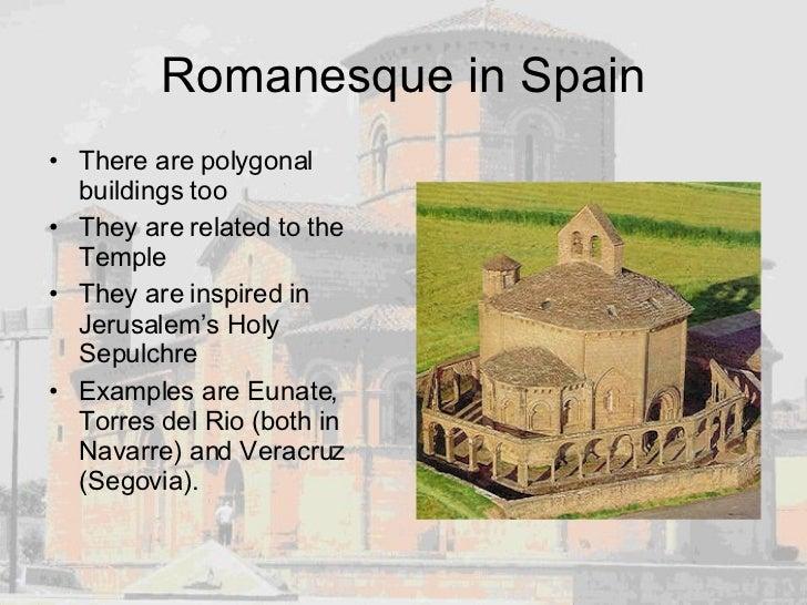 Romanesque in Spain <ul><li>There are polygonal buildings too </li></ul><ul><li>They are related to the Temple </li></ul><...