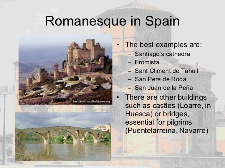 Romanesque in Spain <ul><li>The best examples are: </li></ul><ul><ul><li>Santiago's cathedral </li></ul></ul><ul><ul><li>F...