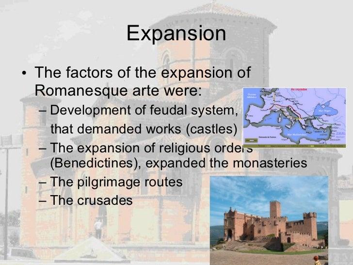 Expansion <ul><li>The factors of the expansion of Romanesque arte were: </li></ul><ul><ul><li>Development of feudal system...