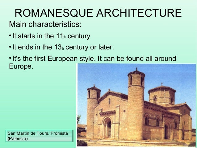 ROMANESQUE ARCHITECTURE Main characteristics:  It starts in the 11th century  It ends in the 13th century or later.  It...