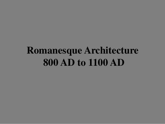 Romanesque Architecture 800 AD to 1100 AD