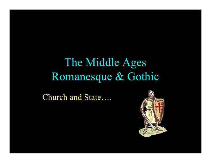 The Middle Ages  Romanesque & GothicChurch and State….