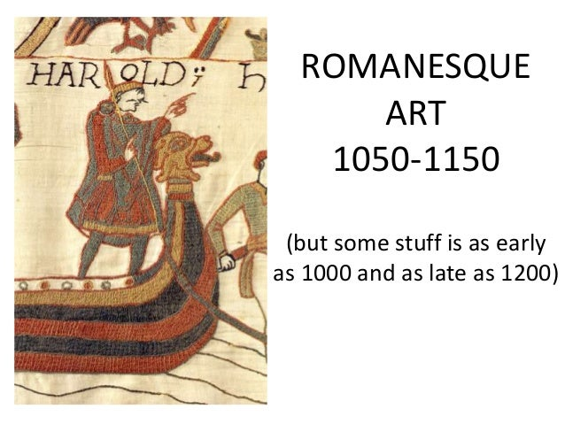 ROMANESQUE ART 1050-1150 (but some stuff is as early as 1000 and as late as 1200)