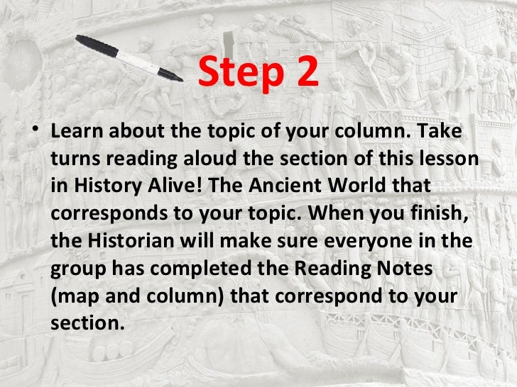 Step 2• Learn about the topic of your column. Take  turns reading aloud the section of this lesson  in History Alive! The ...