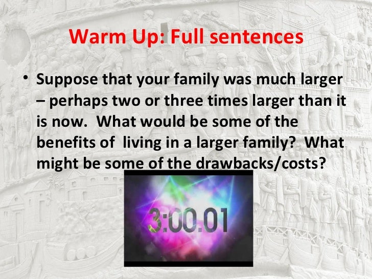 Warm Up: Full sentences• Suppose that your family was much larger  – perhaps two or three times larger than it  is now. Wh...