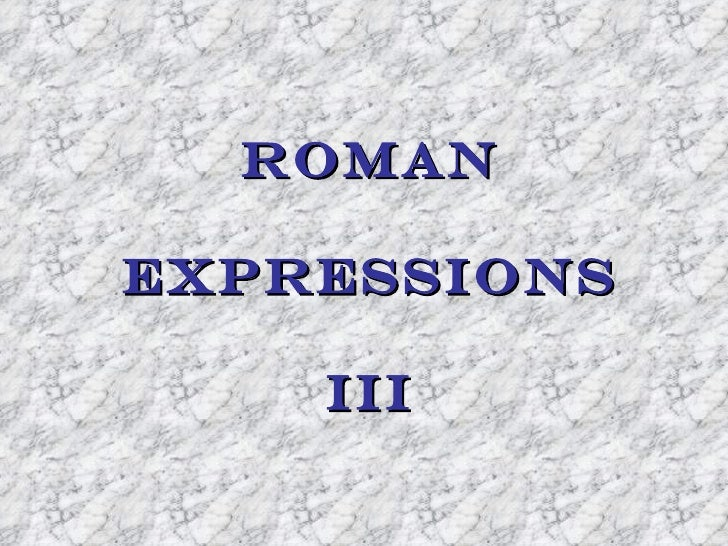 ROMANEXPRESSIONS    III