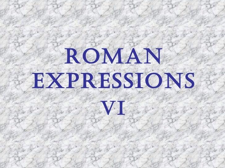 ROMANEXPRESSIONS    VI