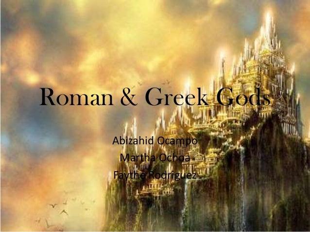 Roman & Greek Gods Abizahid Ocampo Martha Ochoa Faythe Rodriguez