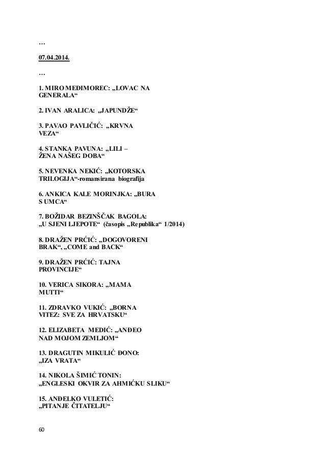 "60 … 07.04.2014. … 1. MIRO MEĐIMOREC: ""LOVAC NA GENERALA"" 2. IVAN ARALICA: ""JAPUNDŽE"" 3. PAVAO PAVLIČIĆ: ""KRVNA VEZA"" 4. S..."