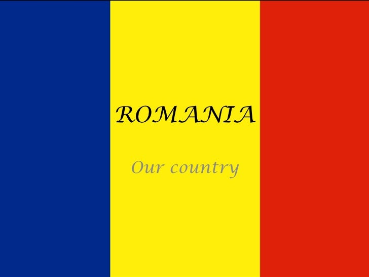 ROMANIA<br />Our country<br />
