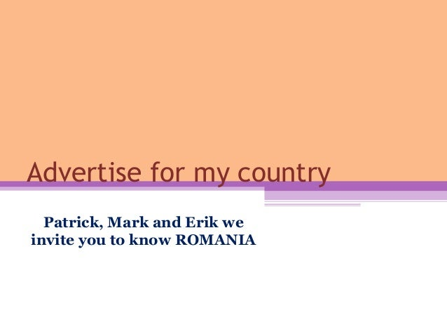 Advertise for my country Patrick, Mark and Erik we invite you to know ROMANIA