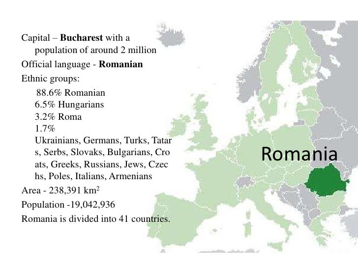 Capital – Bucharest with a   population of around 2 millionOfficial language - RomanianEthnic groups:   88.6% Romanian   6...