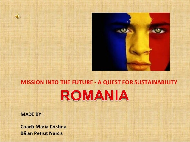 MISSION INTO THE FUTURE - A QUEST FOR SUSTAINABILITYMADE BY :Coadă Maria CristinaBălan Petruț Narcis