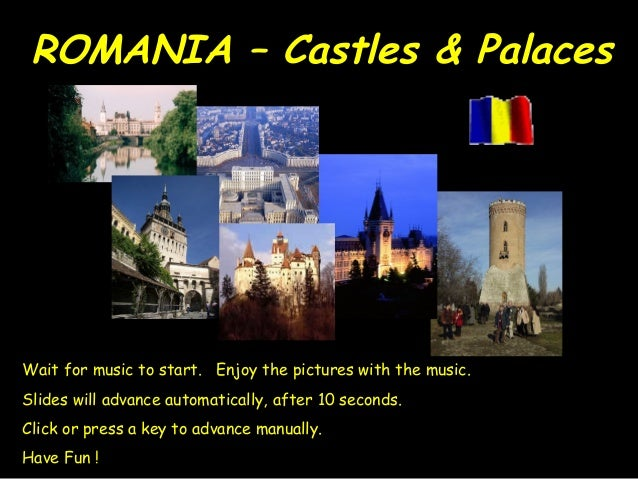ROMANIA – Castles & Palaces  Wait for music to start. Enjoy the pictures with the music. Slides will advance automatically...