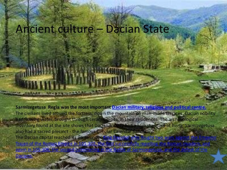 Ancient culture – Dacian State<br />Sarmizegetusa  Regia was the most important Dacian military, religious and political c...