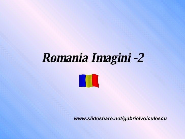 Romania Imagini -2 www.slideshare.net/gabrielvoiculescu
