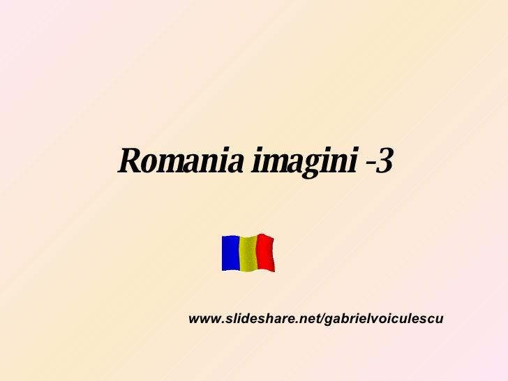 Romania imagini -3 www.slideshare.net/gabrielvoiculescu