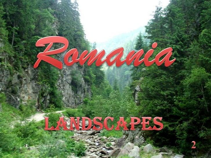 Romania<br /> LANDSCAPES<br /> 2<br />