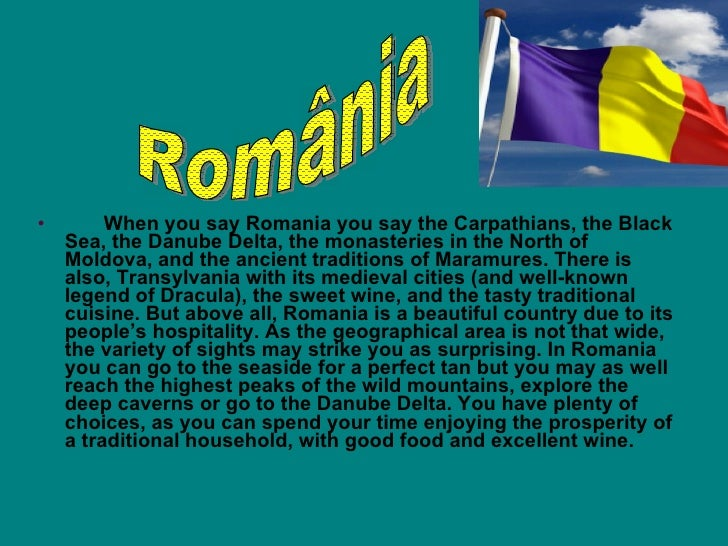 <ul><li>When you say Romania you say the Carpathians, the Black Sea, the Danube Delta,   the monasteries in the North of M...