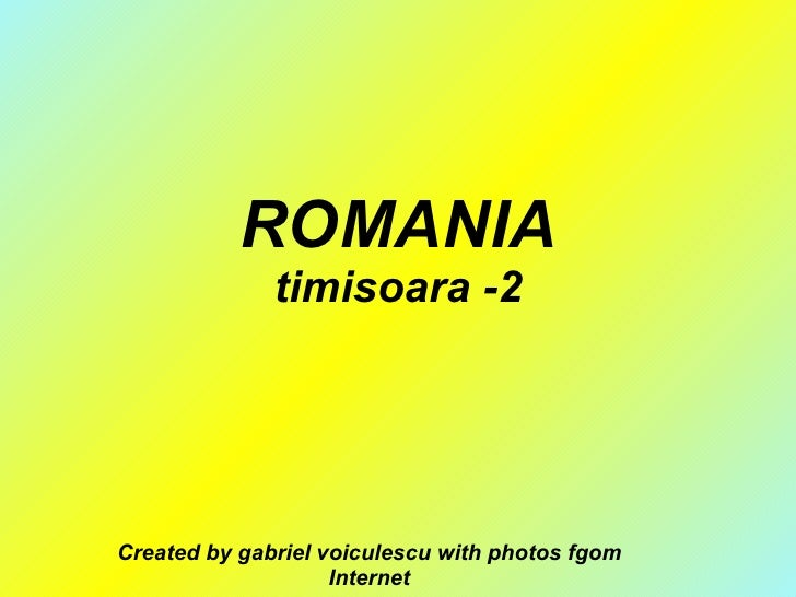 ROMANIA timisoara -2 Created by gabriel voiculescu with photos fgom Internet