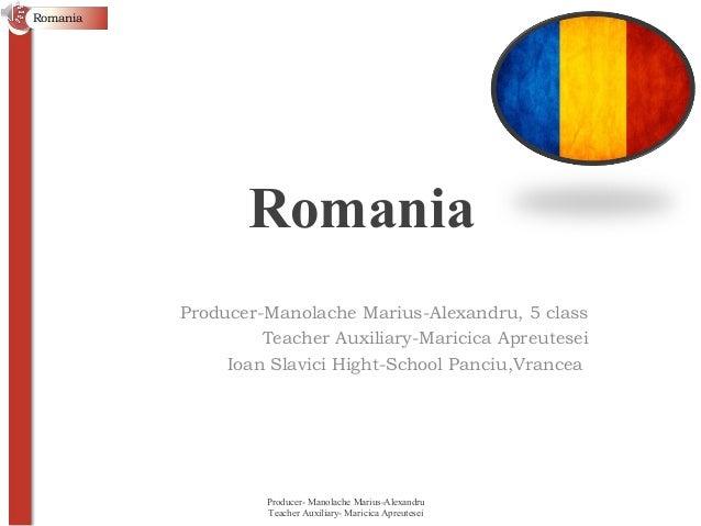Romania                 Romania          Producer-Manolache Marius-Alexandru, 5 class                   Teacher Auxiliary-...