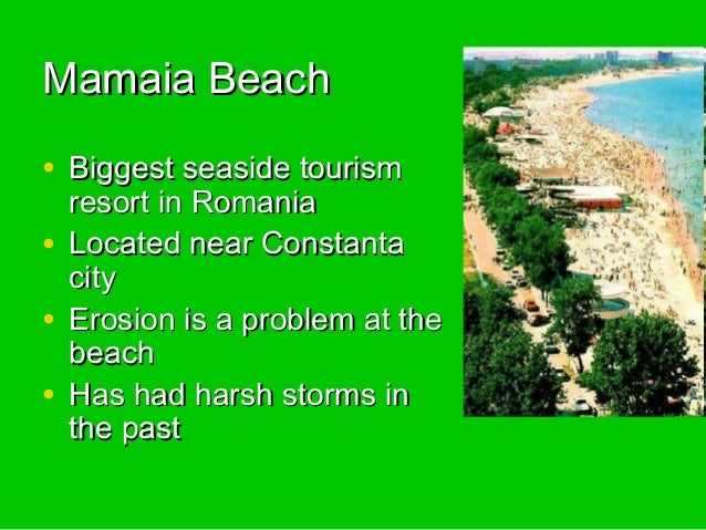 Mamaia Beach • Biggest seaside tourism  resort in Romania • Located near Constanta city • Erosion is a problem at the beac...