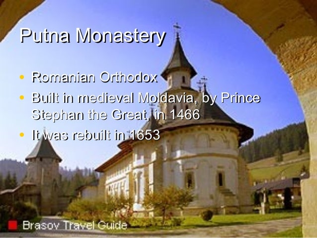 Putna Monastery • Romanian Orthodox • Built in medieval Moldavia, by Prince Stephan the Great, in 1466 • It was rebuilt in...