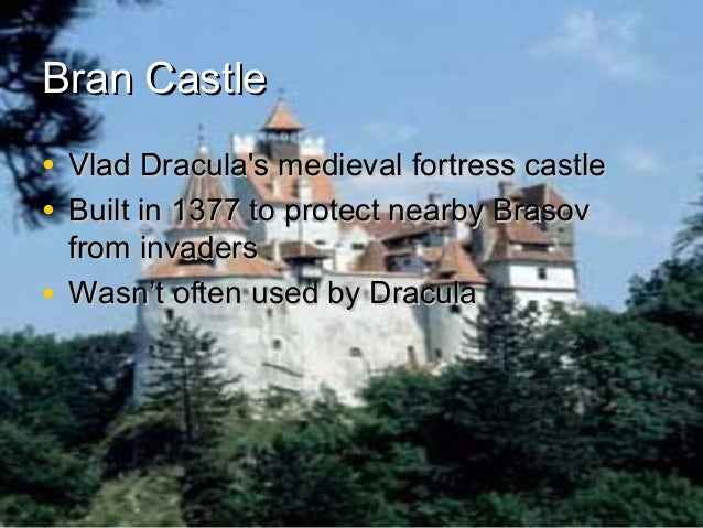 Bran Castle • Vlad Dracula's medieval fortress castle • Built in 1377 to protect nearby Brasov from invaders • Wasn't ofte...