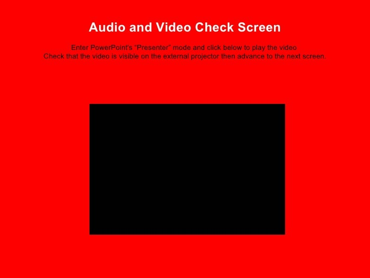 """Audio and Video Check Screen   Enter PowerPoint's """"Presenter"""" mode and click below to play the video  Check that the video..."""