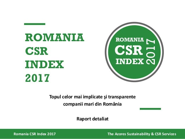 Topul celor mai implicate şi transparente companii mari din România Raport detaliat Romania CSR Index 2017 The Azores Sust...