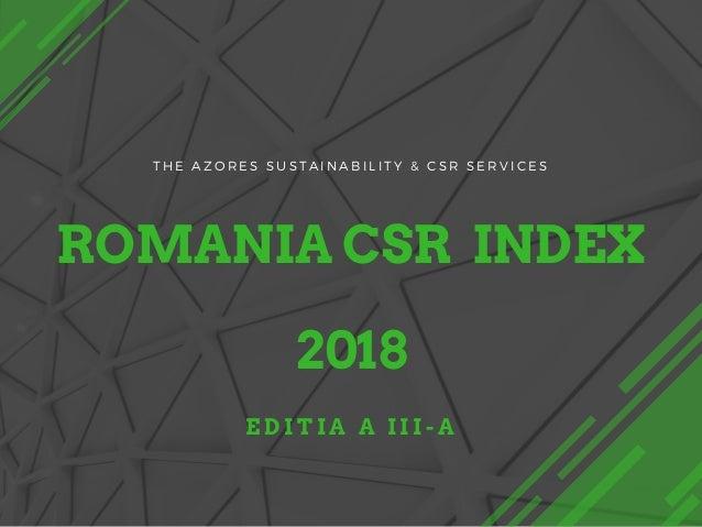 ROMANIA CSR INDEX 2018 T H E A Z O R E S S U S T A I N A B I L I T Y & C S R S E R V I C E S E D I T I A A I I I - A