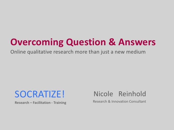 Overcoming Question & AnswersOnline qualitative research more than just a new medium SOCRATIZE!                           ...