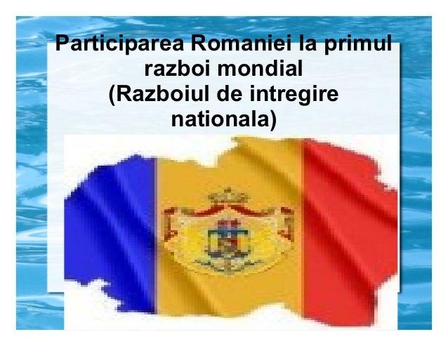 Participarea Romaniei la primul razboi mondial (Razboiul de intregire nationala)