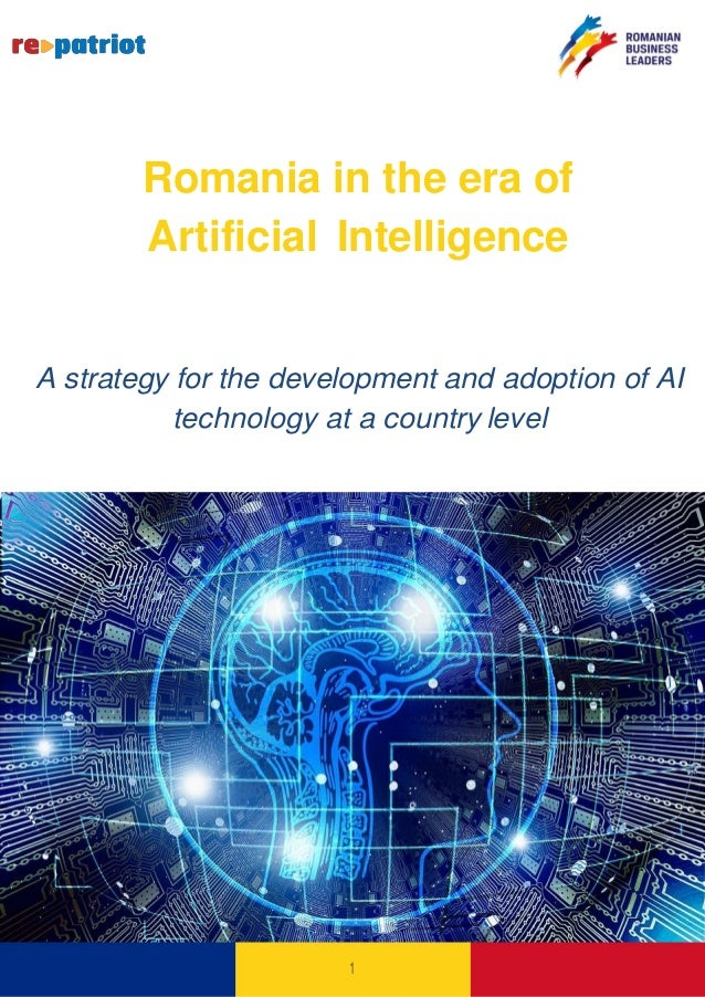 Romania in the era of Artificial Intelligence A strategy for the development and adoption of AI technology at a country le...