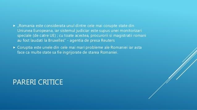 """PARERI CRITICE  """"Romania este considerata unul dintre cele mai corupte state din Uniunea Europeana, iar sistemul judiciar..."""