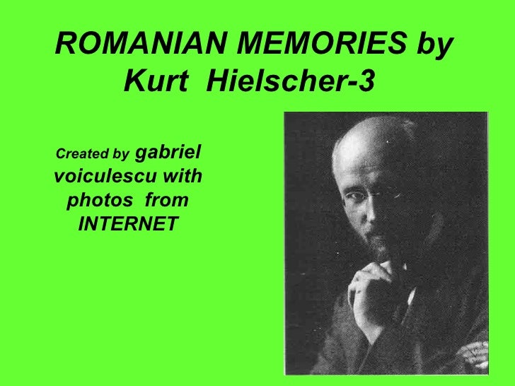 ROMANIAN MEMORIES by   Kurt Hielscher-3        gabrielCreated byvoiculescu with photos from  INTERNET